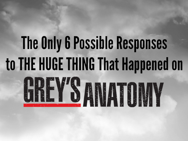 The Only 6 Possible Responses to The Huge Thing That Happened on Greys Anatomy by Kim Bongiorno on Momtastic