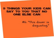 9 Things Your Kids Can Say to You That No One Else Can
