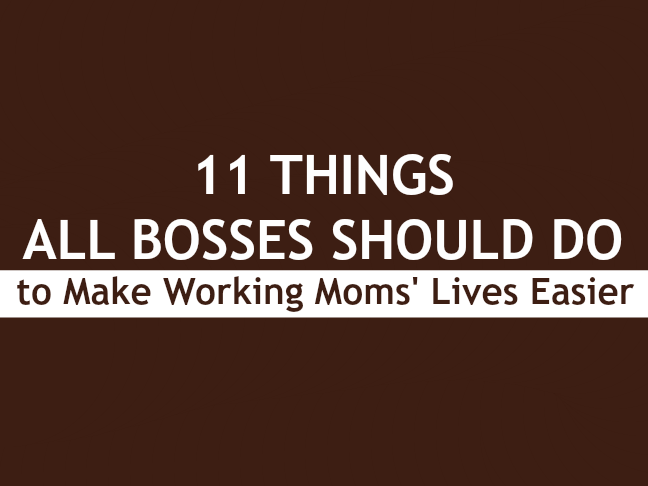 11 Things All Bosses Should Do to Make Working Moms Lives Easier on Momtastic by Kim Bongiorno