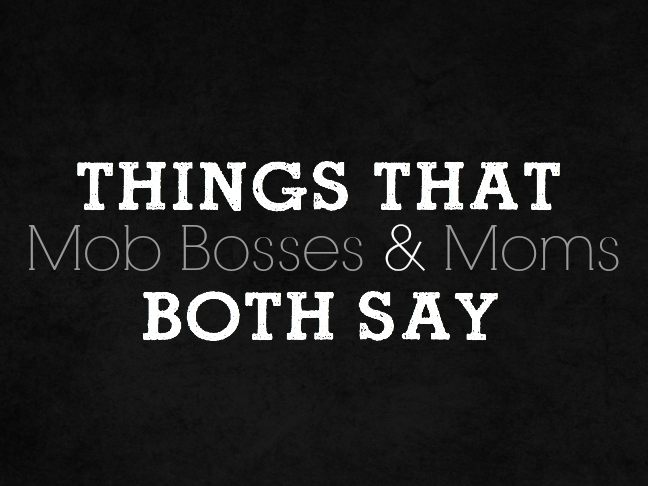 Things That Mob Bosses and Moms Both Say on @ItsMomtastic by @letmestart | funny lists for moms | parenting humor