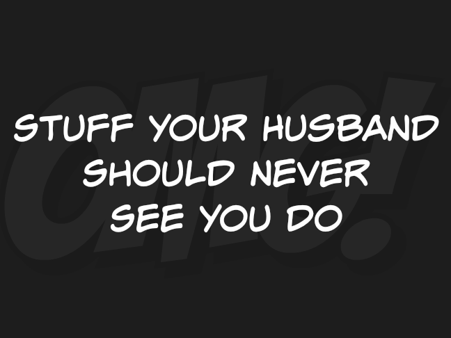 Stuff your husband should never see you do @ItsMomtastic by @letmestart