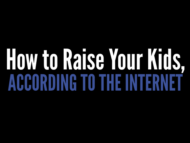 How to raise your kids according to the internet via @ItsMomtastic by @letmestart