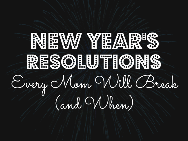 New Years Resolutions Every Mom Will Break and When on @ItsMomtastic by @letmestart | funny stuff for moms and family life