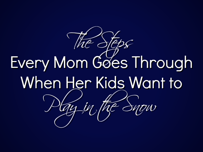 The steps every mom goes through when her kids want to play in the snow on @ItsMomtastic by @letmestart | parenting humor and funny family truths for moms!