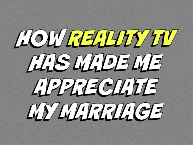 How reality TV has made me appreciate my marriage on @ItsMomtastic by @letmestart