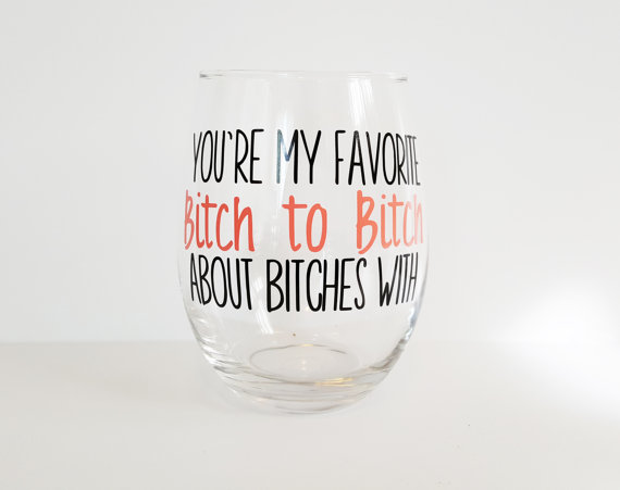 you're my favourite bitch wine glass