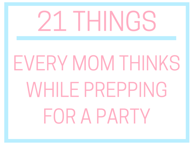 21 Things Every Mum Thinks While Prepping for a Party on @ItsMomtastic by @letmestart | LOLs for mum and parenting humour you can relate to