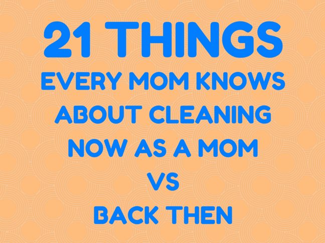 21 Things Every Mum Knows about Cleaning Now as a Mum Vs. Back Then on @ItsMomtastic by @letmestart