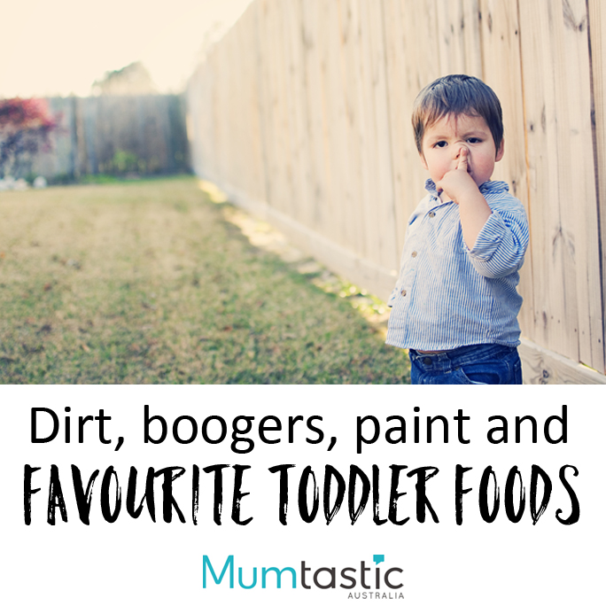 Dirt boogers paint and other favourite toddler foods