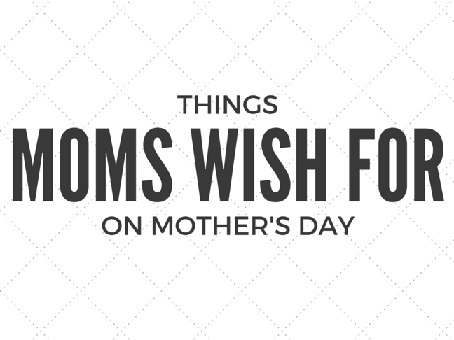 Things Moms Wish for on Mother's Day on @itsmomtastic by @letmestart | Mother's Day Gift Guide and LOLs for moms