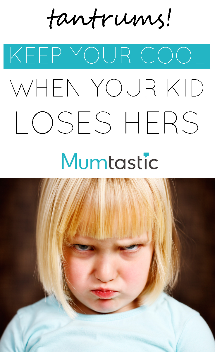 TANTRUMS - How to keep your cool when your kid loses hers