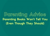 Parenting Advice Parenting Books Won't Tell You (Even Though They Should)