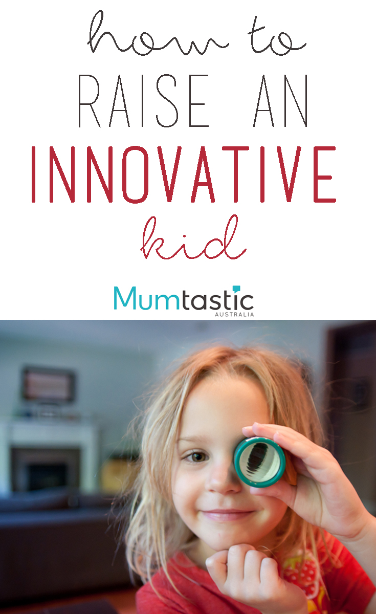 How to raise an innovative kid