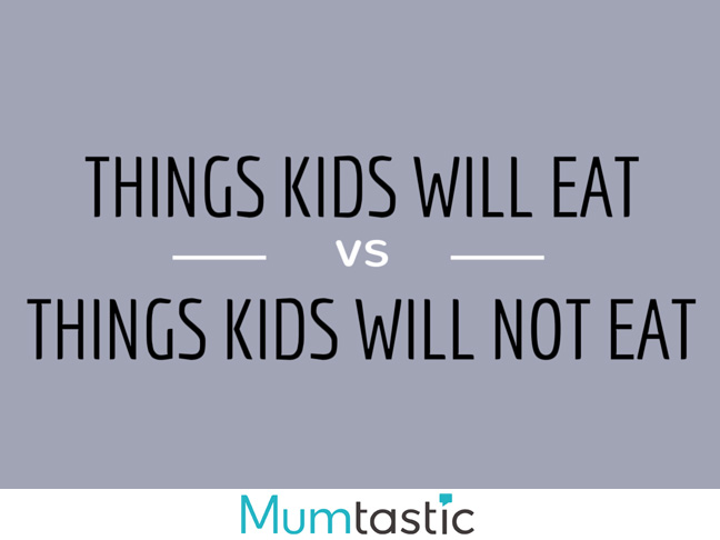 Things kids will eat versus things kids will not eat