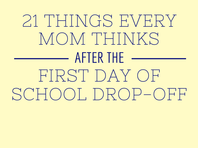 21 Things Every Mom Thinks After the First Day of School Drop-off on @ItsMomtastic by @letmestart
