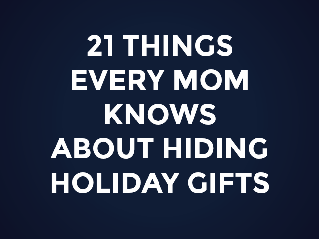 21 Things Every Mum Knows About Hiding Holiday Gifts on @ItsMomtastic by @letmestart