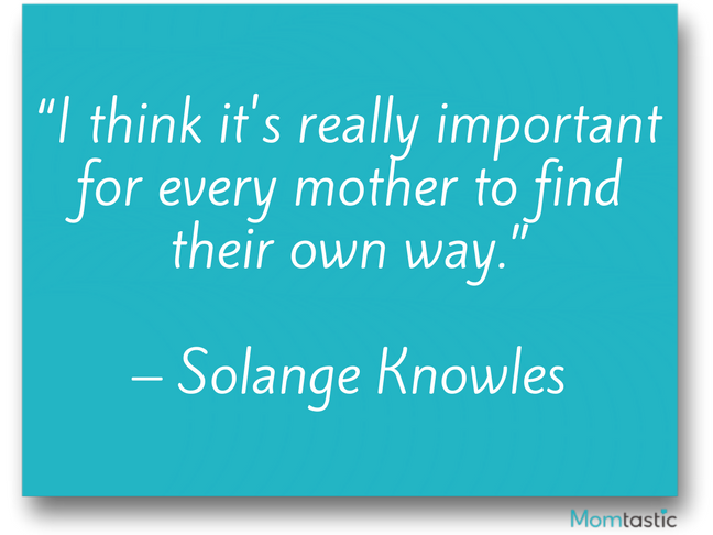 I think it's really important for every mother to find their own way. Solange Knowles