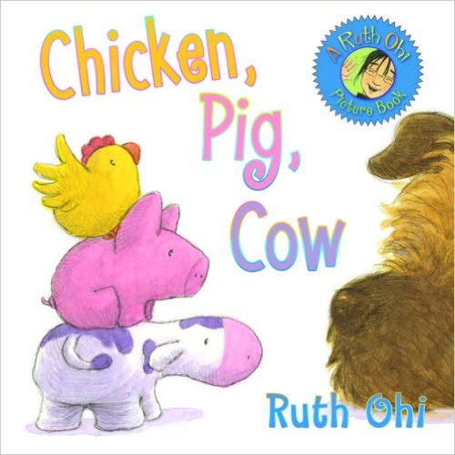 Chicken, Pig, Cow by Ruth Ohi